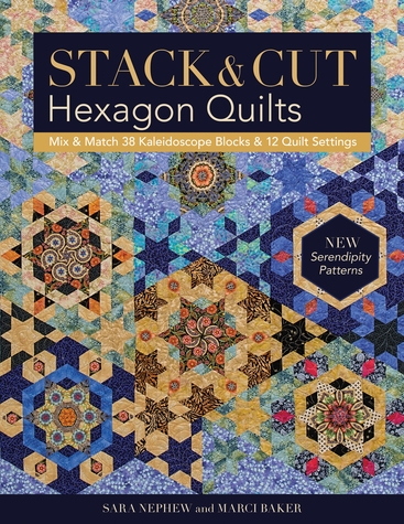 Stack & Cut Hexagon Quilts, Sarah Nephew and Marci Baker